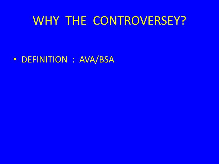 WHY  THE  CONTROVERSEY?