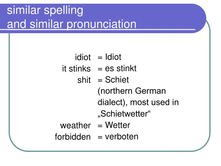 Similar spelling and similar pronunciation
