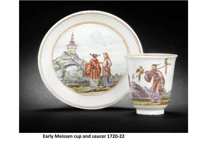 Early meissen cup and saucer 1720 22