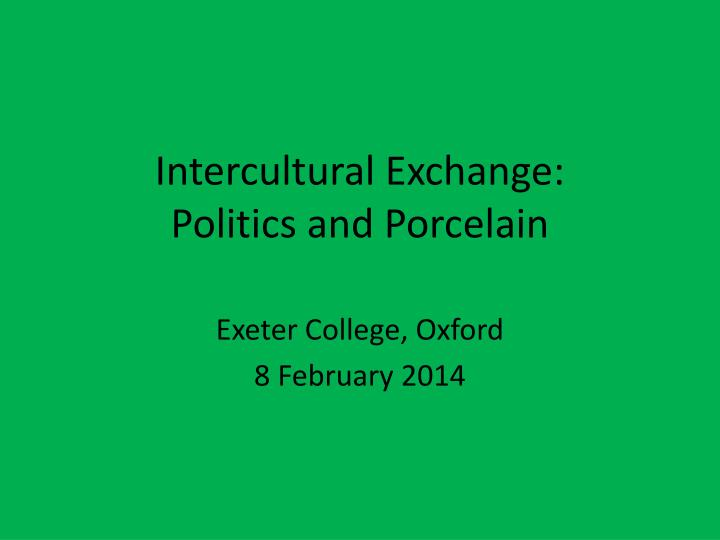 Intercultural exchange politics and porcelain