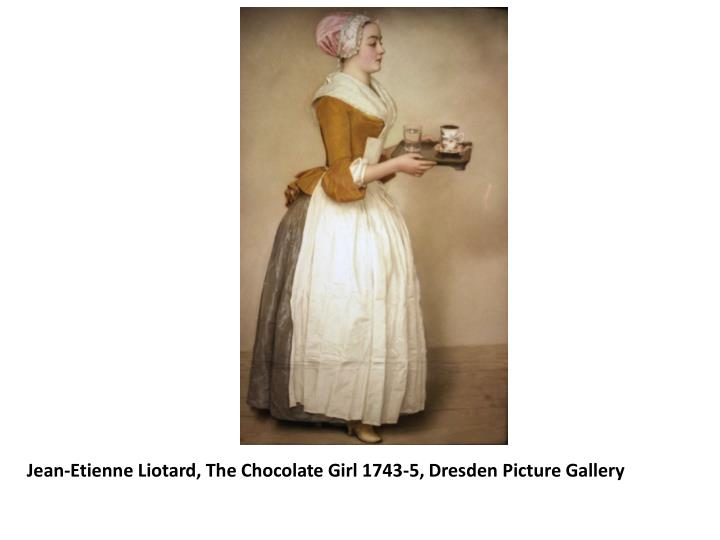 Jean-Etienne Liotard, The Chocolate Girl 1743-5, Dresden Picture Gallery