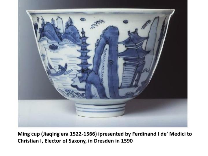 Ming cup (Jiaqing era 1522-1566) ipresented by Ferdinand I de' Medici to Christian I, Elector of Saxony, in Dresden in 1590