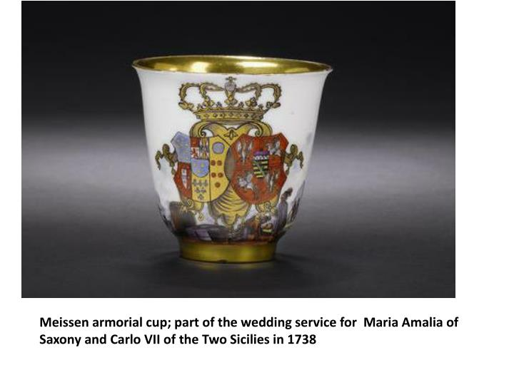 Meissen armorial cup; part of the wedding service for  Maria Amalia of Saxony and Carlo VII of the Two Sicilies in 1738