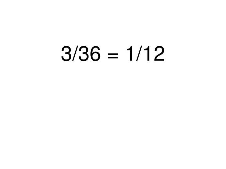 3/36 = 1/12