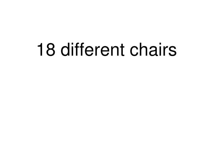 18 different chairs