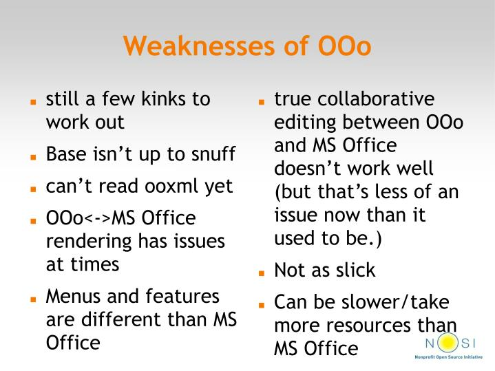 true collaborative editing between OOo and MS Office doesn't work well (but that's less of an issue now than it used to be.)