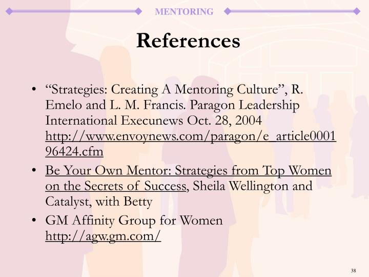 """Strategies: Creating A Mentoring Culture"", R. Emelo and L. M. Francis. Paragon Leadership International Execunews Oct. 28, 2004"