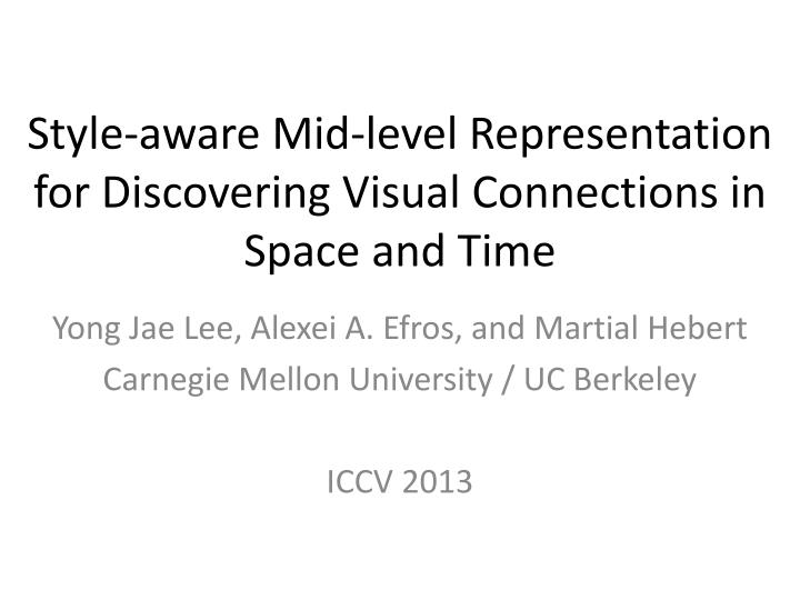 Style aware mid level representation for discovering visual connections in space and time