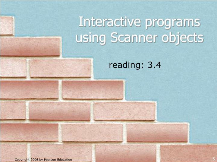 Interactive programs using Scanner objects