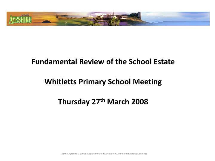 Fundamental review of the school estate whitletts primary school meeting thursday 27 th march 2008