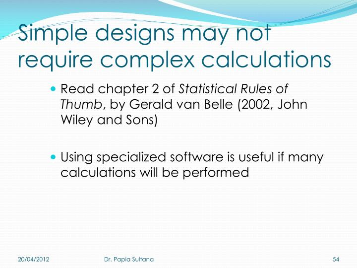 Simple designs may not require complex calculations