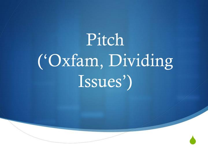 Pitch oxfam dividing issues