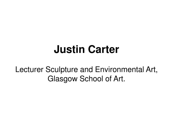 Justin carter lecturer sculpture and environmental art glasgow school of art