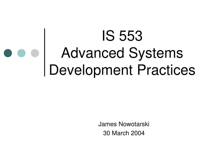 Is 553 advanced systems development practices