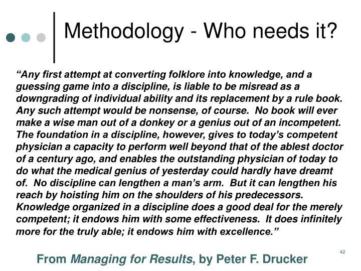 Methodology - Who needs it?