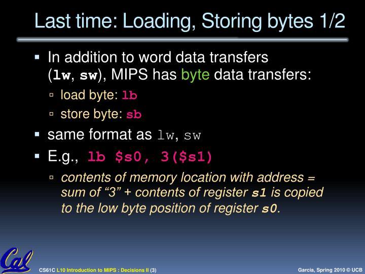 Last time: Loading, Storing bytes 1/2
