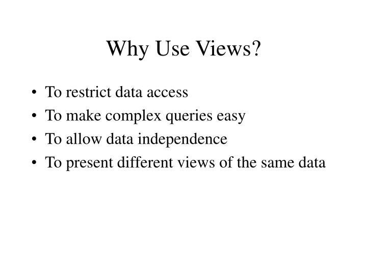Why Use Views?