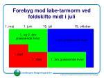 forebyg mod l be tarmorm ved foldskifte midt i juli