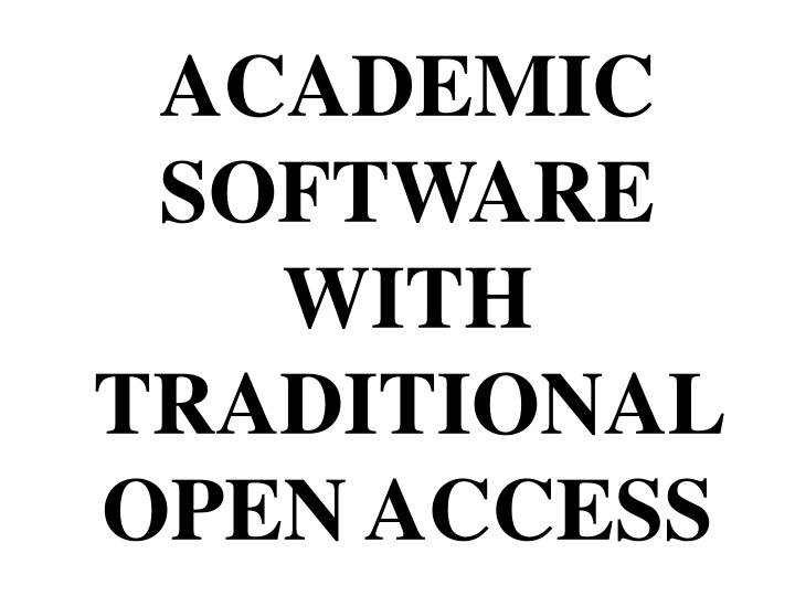 ACADEMIC SOFTWARE WITH TRADITIONAL OPEN ACCESS