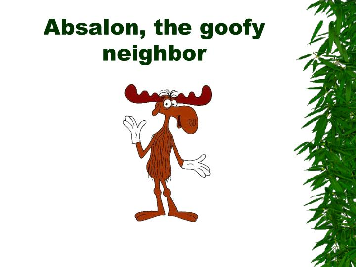 Absalon, the goofy neighbor