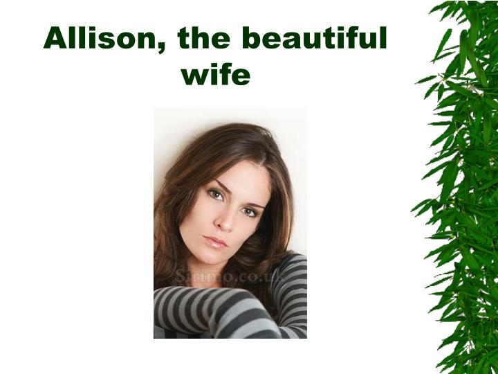 Allison, the beautiful wife