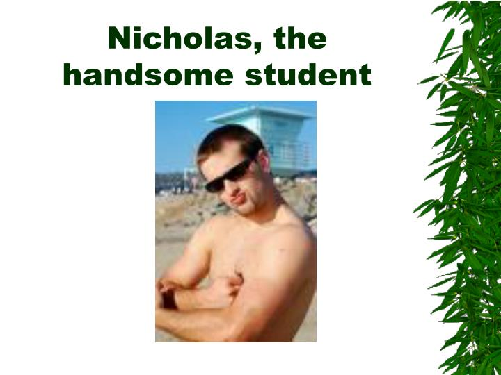 Nicholas, the handsome student