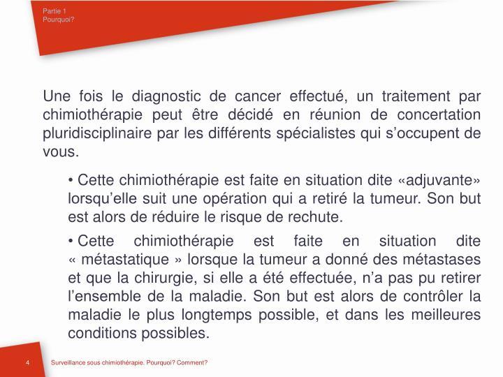 Une fois le diagnostic de cancer effectué, un traitement par chimiothérapie peut être décidé en réunion de concertation pluridisciplinaire par les différents spécialistes qui s'occupent de vous.