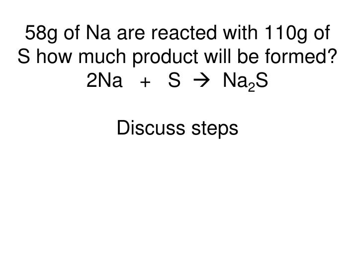 58g of Na are reacted with 110g of S how much product will be formed?