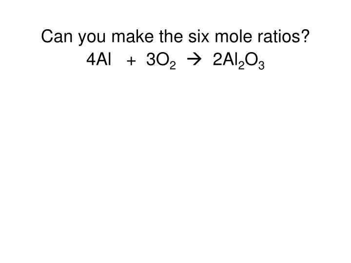 Can you make the six mole ratios?