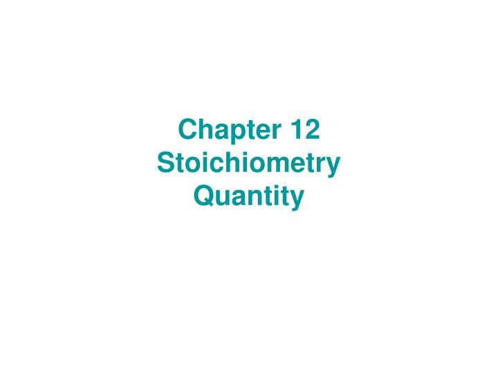 Chapter 12 stoichiometry quantity