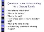 questions to ask when viewing on a literary level