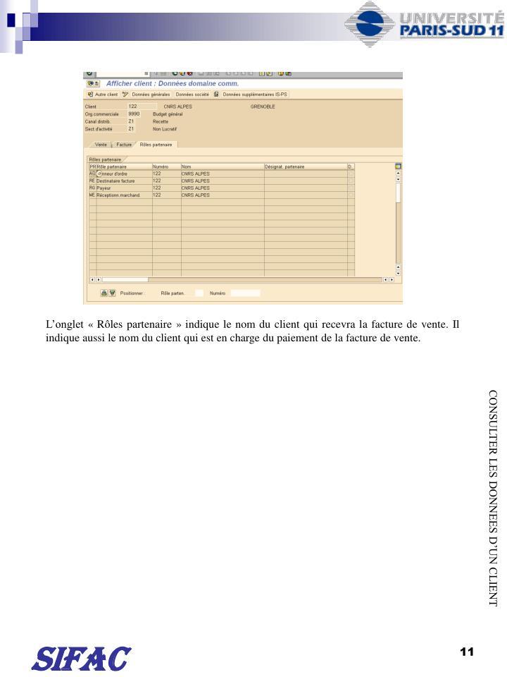 Longlet  Rles partenaire  indique le nom du client qui recevra la facture de vente. Il indique aussi le nom du client qui est en charge du paiement de la facture de vente.
