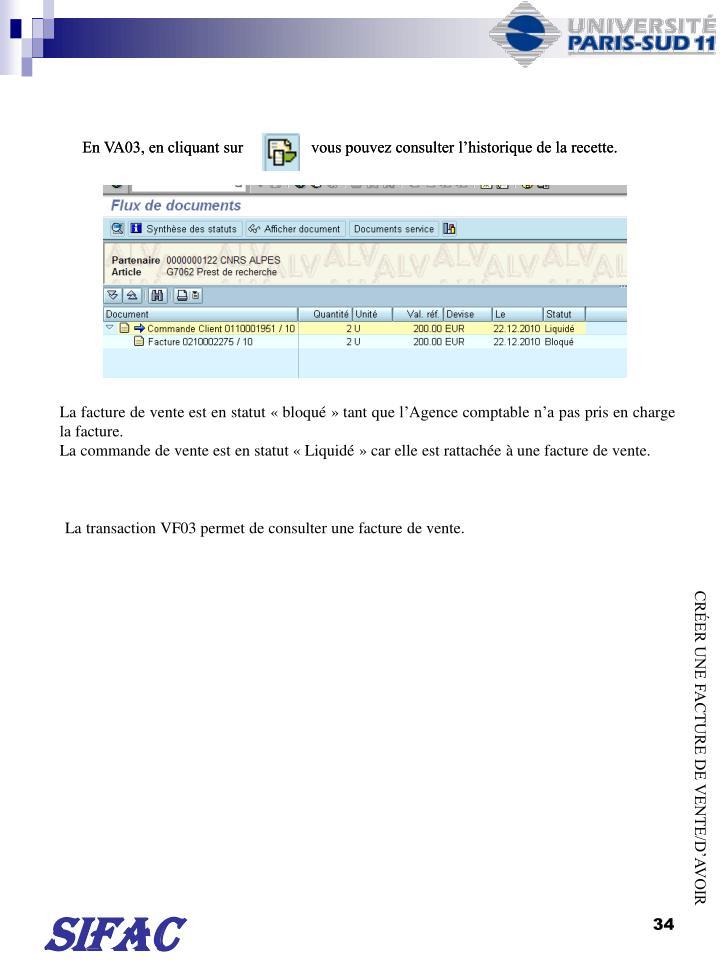 En VA03, en cliquant sur                 vous pouvez consulter lhistorique de la recette.