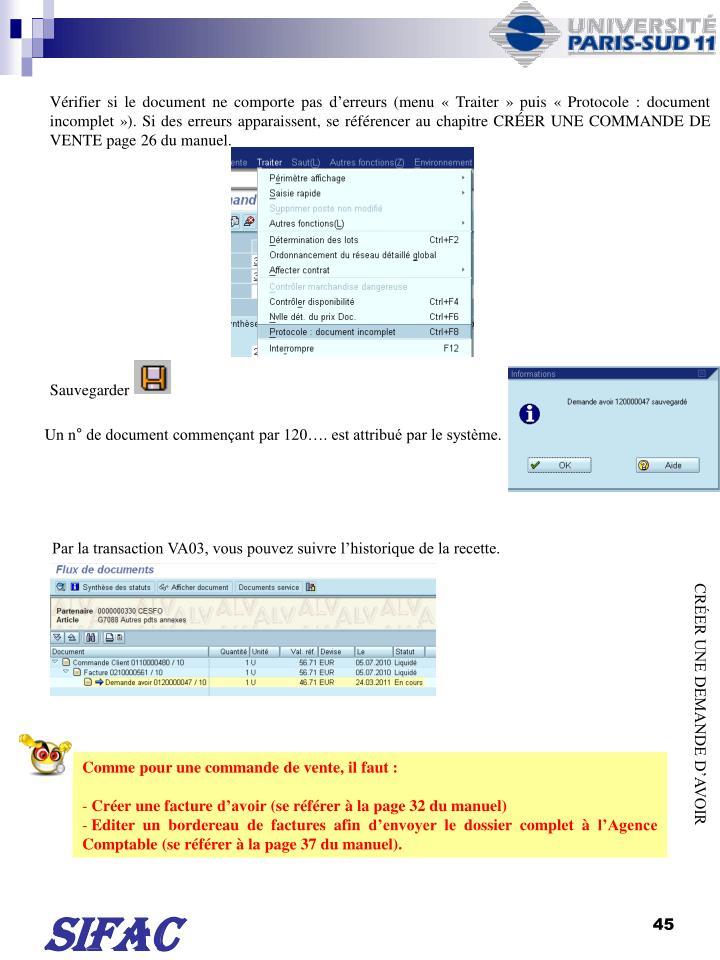 Vrifier si le document ne comporte pas derreurs (menu Traiter puis Protocole : document incomplet). Si des erreurs apparaissent, se rfrencer au chapitre CRER UNE COMMANDE DE VENTE page 26 du manuel.