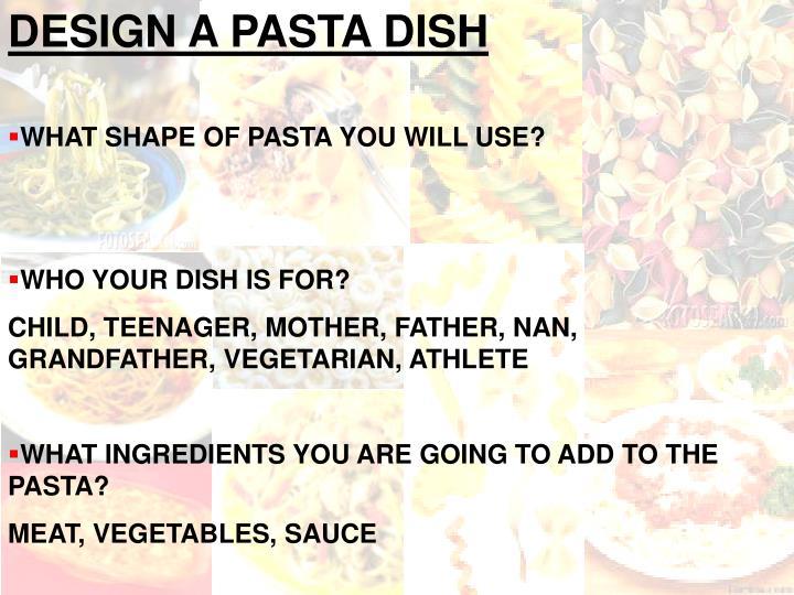 DESIGN A PASTA DISH
