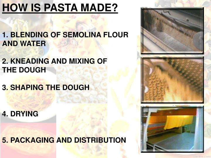 HOW IS PASTA MADE?