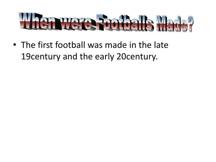 When were Footballs Made?