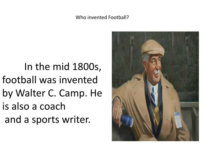 Who invented Football?