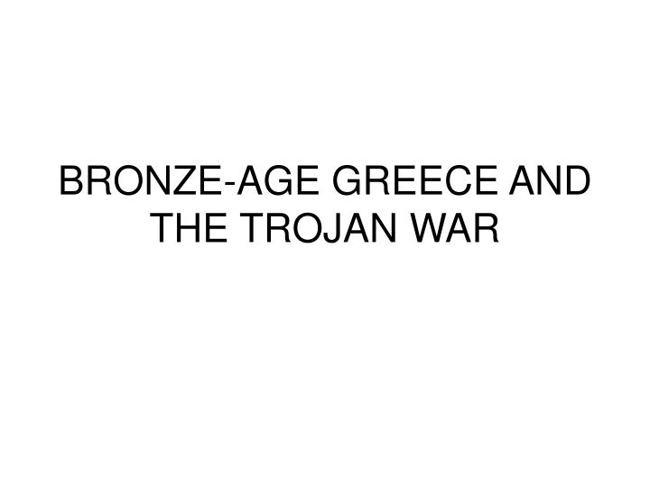 Bronze age greece and the trojan war