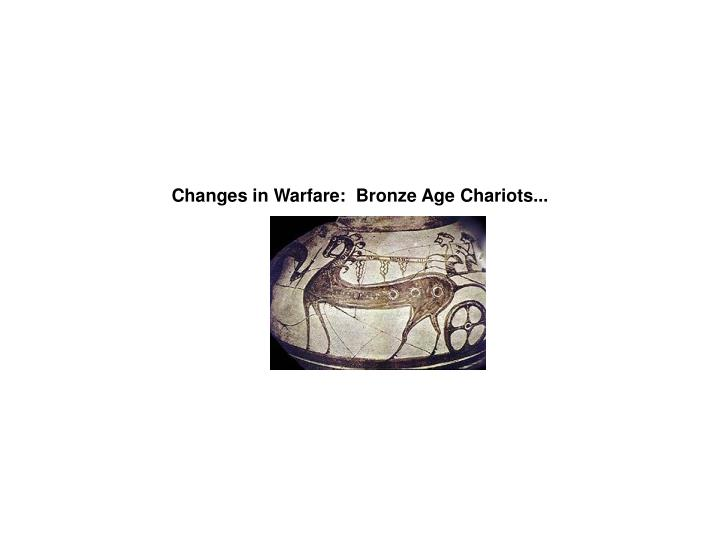 Changes in Warfare:  Bronze Age Chariots...