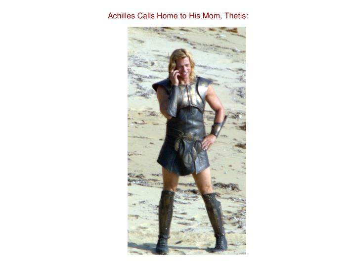 Achilles Calls Home to His Mom, Thetis: