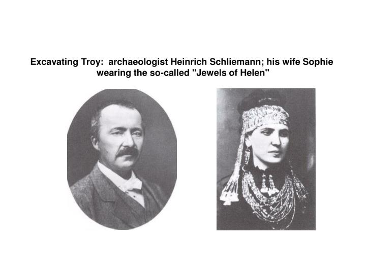 Excavating Troy:  archaeologist Heinrich Schliemann; his wife Sophie