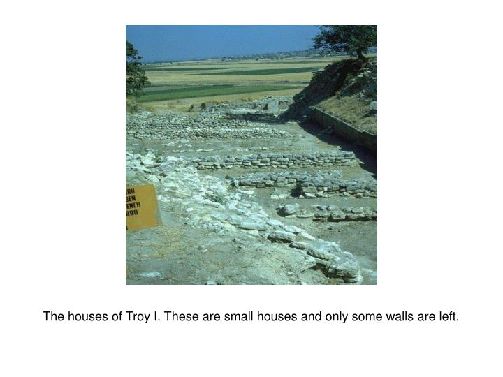The houses of Troy I. These are small houses and only some walls are left.