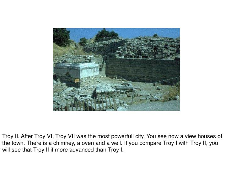 Troy II. After Troy VI, Troy VII was the most powerfull city. You see now a view houses of the town. There is a chimney, a oven and a well. If you compare Troy I with Troy II, you will see that Troy II if more advanced than Troy I.