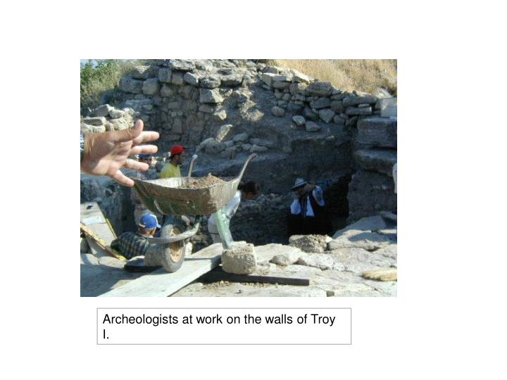 Archeologists at work on the walls of Troy  I.