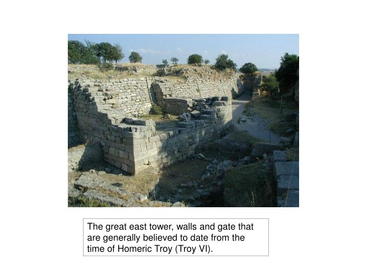 The great east tower, walls and gate that are generally believed to date from the time of Homeric Troy (Troy VI).