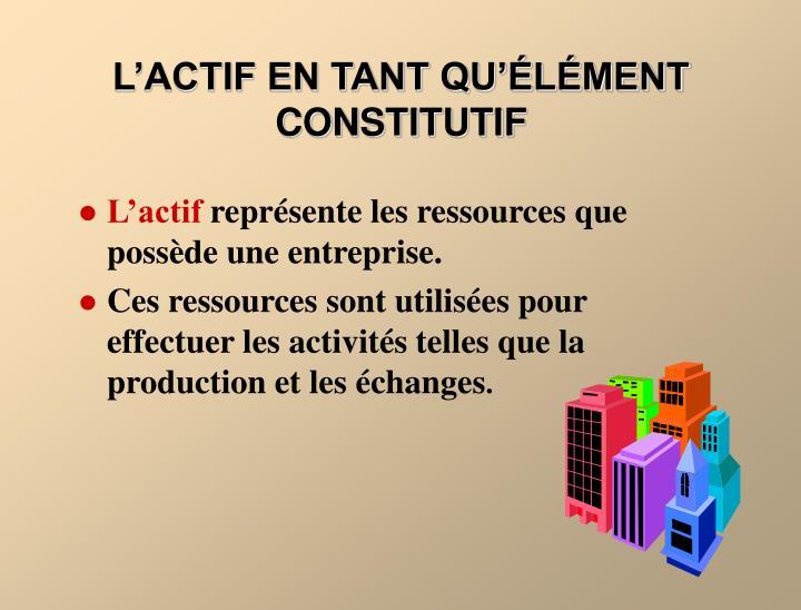 L'ACTIF EN TANT QU'ÉLÉMENT CONSTITUTIF