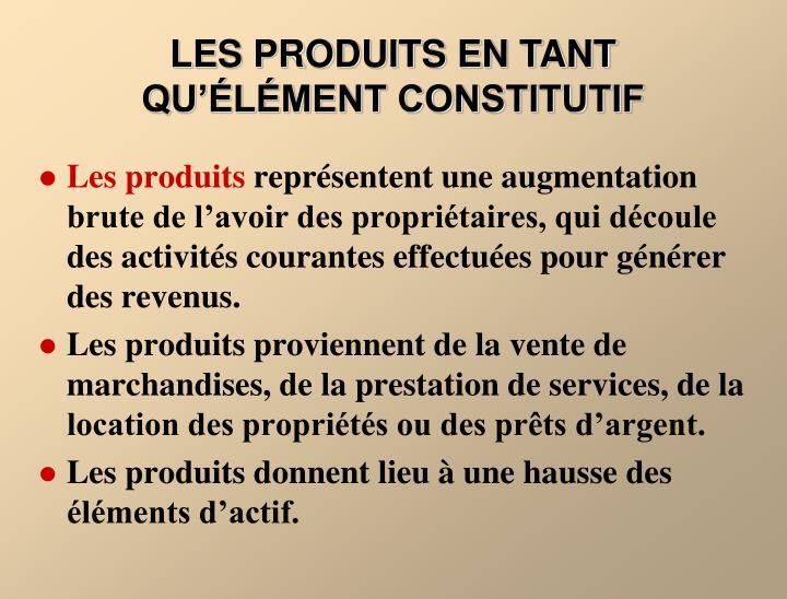 LES PRODUITS EN TANT QU'ÉLÉMENT CONSTITUTIF
