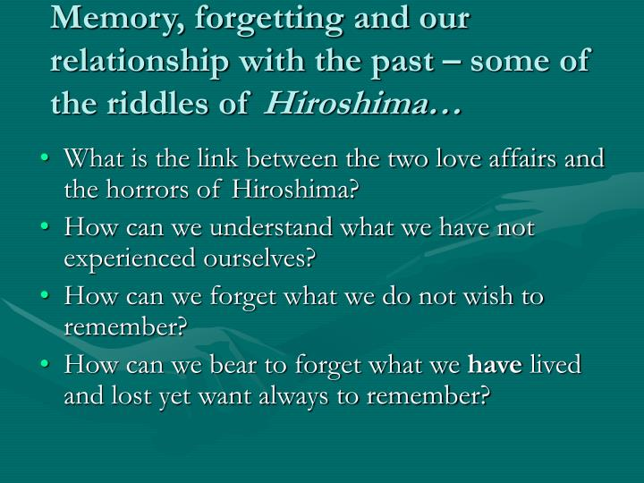 Memory, forgetting and our relationship with the past – some of the riddles of