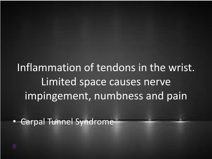 Inflammation of tendons in the wrist.  Limited space causes nerve impingement, numbness and pain